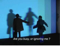 You, Are You, and Ignoring: Are you busy, or ignoring me?