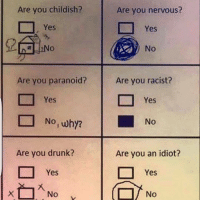 Why do you ask? 🤔: Are you childish?  Are you paranoid?  Are you drunk?  Yes  Are you nervous?  Yes  No  Are you racist?  Yes  No  Are you an idiot?  Yes  No Why do you ask? 🤔