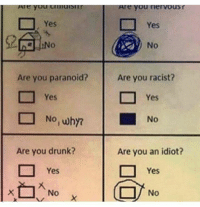 Drunk, Lol, and Love: Are you CI  Yes  Are you paranoid?  Yes  Are you drunk?  Yes  NO  Te you nervous  Yes  No  Are you racist?  Yes  No  Are you an idiot?  Yes  No Oh I love this 😂 . . . clean meme cleanmeme haha lol