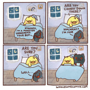 Monster Guest: ARE YOU  COMFY DOWN  THERE?  NYAHAHA,  I'M A MONSTER  UNDERNEATH  YOUR BED  HUH,WHAT?  I'M FINE  ARE YOU  SURE?  WELL...  WHOLESOMECOMICS.COM Monster Guest