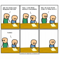 Memes, Yeah, and Cyanide and Happiness: ARE YOu DOING MATH  PROBLEMS FOR FuN?  YEAH. ILOVE BEING  MENTALLY CHALLENGED.  WELL I'M GLAD YOU'VE  COME TO TERMS WITH I  THANKS!  Cyanide and Happiness © Explosm.net Trick question: 1+1=?