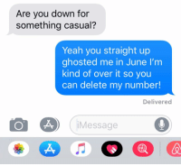 K THX BYE: Are you down for  something casual?  Yeah you straight up  ghosted me in June I'm  kind of over it so you  can delete my number!  Delivered  Message  X, K THX BYE