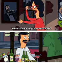 Drunk, Goals, and Memes: Are you drunk enough to be any fun yet?  uess Bob and Linda are goals. Tag your Linda-Bob! bobsburgers tinabelcher tinatbh