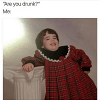 """Girl Memes, Bout, and Drunked: """"Are you drunk?""""  Me: Watchu talkin bout Willis ??? (@brokebetches) thirstythursday whitegirlwasted"""