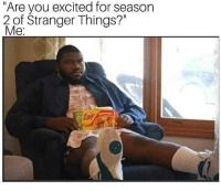 """stranger things: """"Are you excited for season  2 of Stranger Things?""""  Me:"""