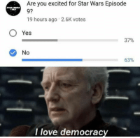 Love, Memes, and Star Wars: Are you excited for Star Wars Episode  9?  19 hours ago 2.6K votes  O Yes  37%  No  63%  I love democracy 19+ Brand New Memes For New Day 2 – 8 – 2018