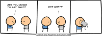 Dank, Hungry, and Cyanide and Happiness: ARE YOU GOING  TO EAT THAT?  EAT WHAT?  Cyanide and Happiness Explosm.net By Kris. Hungry? Munch on some delicious, crispy comics over at www.explosm.net!