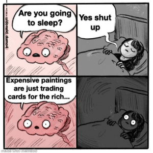 Paintings, Sleep, and Yes: Are you going \yes shut  to sleep?Yes  up  5  Expensive paintings  are just trading  cards for the rich... I choose you!