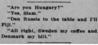"Tumblr, Blog, and Coffee: ""Are you Hungary?""  ""Yes, Siam.""  ""Den Russia to the table and I'll  Fiji.""  ""All right, Sweden my coffee and  Denmark my bill."" yesterdaysprint: The Culver Citizen, Indiana, April 22, 1925"