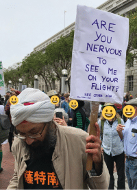 "Protest, Tumblr, and Airplane: ARE  you  NERVOUs  To  SEE ME  ON YoUR  FLIGHT  OR  SEE OTHER SIDE  特南 <p><a href=""http://memehumor.net/post/159946224023/sikh-man-takes-on-airplane-prejudice-with-the"" class=""tumblr_blog"">memehumor</a>:</p>  <blockquote><p>Sikh man takes on airplane prejudice with the ultimate protest sign.</p></blockquote>"
