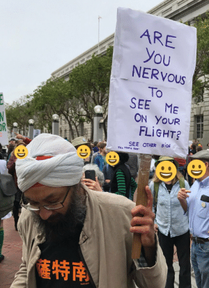 memehumor:  Sikh man takes on airplane prejudice with the ultimate protest sign.: ARE  you  NERVOUs  To  SEE ME  ON YoUR  FLIGHT  OR  SEE OTHER SIDE  特南 memehumor:  Sikh man takes on airplane prejudice with the ultimate protest sign.