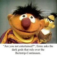 """Bertstrips: """"Are you not entertained?"""", Ernie asks the  dark gods that rule over th  Bertstrip-Continuum."""