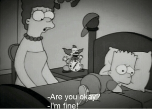 Okay, You, and Fine: -Are you okay?  -I'm fine!