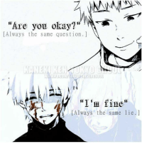 "#Touka: ""Are you okay?""  LAlways the same question.  ""I'm fine  Always the same lie #Touka"