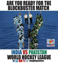 india vs pakistan: ARE YOU READY FOR THE  BLOCKBUSTER MATCH  31  14  15  INDIA VS PAKISTAN  WORLD HOCKEY LEAGUE  回慘/laughingcolours