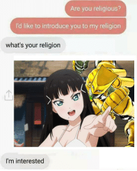 dia gang: Are you religious?  I'd like to introduce you to my religion  what's your religion  I'm interested dia gang
