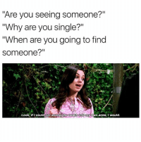 """Being Alone, Memes, and Single: """"Are you seeing someone?""""  """"Why are you single?""""  When are you going to find  someone?""""  Look, if I could un across tho boach into my own arms,I would. LEAVE ME ALONE @bustle"""