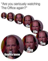"Cake Day Meme Dump!!!: ""Are you seriously watching  The Office again?""  You  Oul  You  You  You  You  You  You  Ouglita know Cake Day Meme Dump!!!"