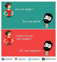 Memes, 🤖, and Means: Are you single  No, i am plural.  I mean are you  free tonight  No, i am expensive.  @DESIFUN  @DESIFUN  @DESIFUN  DESIFUN.COM desifun