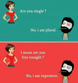 🤣🤣🤣 https://t.co/m8dppNx701: Are you single?  No, i am plural.  I mean are you  free tonight?  No, i am expensive. 🤣🤣🤣 https://t.co/m8dppNx701