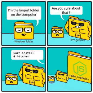 The largest folder?: Are you sure about  that?  I'm the largest folder  on the computer  (4)  Programs  Windows folder  yarn install  #bitches  US  node_modules The largest folder?