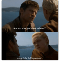 I just never know with these two. What do y'all think?? Comment! gameofthrones got hbo lannister jaimelannister brienneoftarth: Are you sure we're not related?  omfg is he hitting on me I just never know with these two. What do y'all think?? Comment! gameofthrones got hbo lannister jaimelannister brienneoftarth