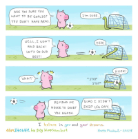 """<p>Don't hold back. via /r/wholesomememes <a href=""""https://ift.tt/2pNshwT"""">https://ift.tt/2pNshwT</a></p>: ARE You SURE YoU  VANT TO BE GOALIE?  YOU DON'T HAVE ARMS  I'M SURE  WELL,I WON' T  HOLD BACK!  LET'S DO OUR  BEST!  YEA!  HURK  WHA?/  STOP  STO P  RE MIND ME  GLAD I DIDN'T  NEVER TO DOOBT SKIP LEG DAY  YOU ACGAIN  I believe in.you and uour dream s.  AMSHOWER by guy kopsombut  Happy Monday -3/2611 <p>Don't hold back. via /r/wholesomememes <a href=""""https://ift.tt/2pNshwT"""">https://ift.tt/2pNshwT</a></p>"""