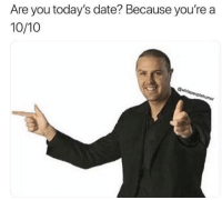 Memes, Snapchat, and Date: Are you today's date? Because you're a  10/10 Snapchat: DankMemesGang