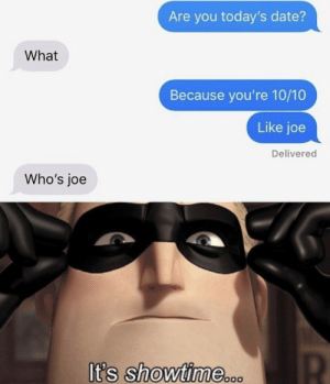 .: Are you today's date?  What  Because you're 10/10  Like joe  Delivered  Who's joe  It's showtime.c. .