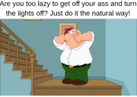 Ass, Just Do It, and Lazy: Are you too lazy to get off your ass and turn  the lights off? Just do it the natural way!