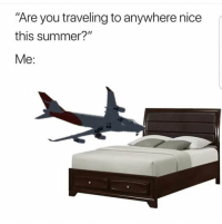 "Summer, Nice, and You: Are you traveling to anywhere nice  this summer?""  Me: Basically.. 😂😭 https://t.co/FTcaxU752d"