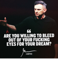 How bad do you want it ? entrepreneurlife grind noregrets hustlehard hustle effort grinding makeitcount: ARE YOU WILLING TO BLEED  OUT OF YOUR FUCKING  EYES FOR YOUR DREAM?  @GARYEE How bad do you want it ? entrepreneurlife grind noregrets hustlehard hustle effort grinding makeitcount