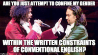 memes A social justice warrior fighting a grammar nazi: ARE YOUJUSTATTEMPTTOCONFINEMYGENDER  WITHIN THEWRITTEN CONSTRAINTS  OF CONVENTIONAL ENGLISH? memes A social justice warrior fighting a grammar nazi