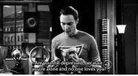 No One Loves You: Are youstill depressed, because  youfre alone and no one loves you?