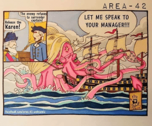 Release the Karen!: AREA- 4 2  The enemy refuses  to surrender  captain!  LET ME SPEAK TO  Release the  Karen!  YOUR MANAGER!!!  facebook.com/area.42.webcomic Release the Karen!