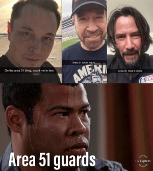 #funny #humor #lol #jokes #dank #memes #meme: Area 51 count me in  On the area 51 thing, count me in fam  AMEKI  Area 51 hereI come  atYCLE  Area 51 guards  PS Express #funny #humor #lol #jokes #dank #memes #meme