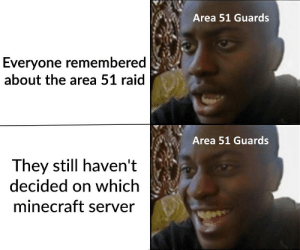 Memes, Minecraft, and Dank Memes: Area 51 Guards  Everyone remembered  about the area 51 raid  Area 51 Guards  They still haven't  decided on which  minecraft server These memes are still relevant goddamit