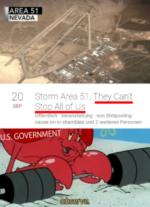 We'll see about that: AREA 51  NEVADA  20  Storm Area 51, They Can't  Stop All of Us  SEP  Offentlich Veranstaltung von Shitposting  cause im in shambles und 2 weiteren Personen  U.S. GOVERNMENT  observe. We'll see about that