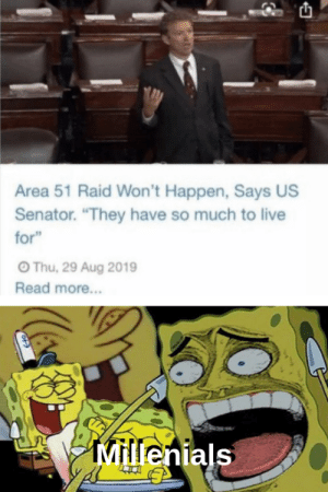 "Live For: Area 51 Raid Won't Happen, Says US  Senator. ""They have so much to live  for""  OThu, 29 Aug 2019  Read more...  Millenials"
