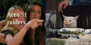 Life, Help, and Live: Area 51  raiders  Nevadans tryng to  live life I T H O T A F H E R E us military pls help us