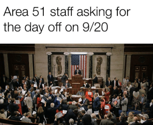 God, Dank Memes, and Asking: Area 51 staff asking for  the day off on 9/20  IN GOD WE TRUST We need them on our side