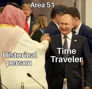 Crying, Alien, and Time: Area 51  Time  Traveler  Historical  person Crying in alien noises
