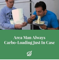 carbo loading: Area Man Always  Carbo-Loading Just In Case