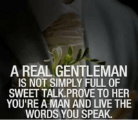 http://t.co/P87vm4olSR: AREALGENTLEMAN  IS NOT SIMPLY FULL 0F  SWEET TALK PROVE TO HER  YOU'RE A MAN AND LIVE THE  WORDS YOU SPEAK. http://t.co/P87vm4olSR