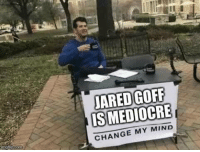 Change, Mind, and Change My Mind: ARED GOFF  ISMEDIOCRE  CHANGE MY MIND https://t.co/CWl9S4UiVd