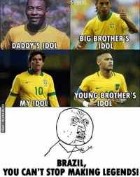 Memes, Brazil, and 🤖: ARENA  BIG BROTHER'S  DOL  DADDY'S IDOL  10  YOUNG BROTHER'S  MY IDOL  ts  BRAZIL,  YOU CAN'T STOP MAKING LEGENDS Simply Brazil 🇧🇷 ... ➡️Credit: @thefootballarena