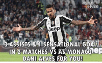 Memes, Sensational, and Goal: ARENA  Jeep  3 ASSISTS SENSATIONAL GOAL  IN 2 MATCHES VS AS MONACOep  DANI ALVES FOR YOU! What a beast🔥