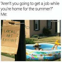 """Memes, Summer, and Home: 'Aren't you going to get a job while  you're home for the summer?""""  Me.  @cosMOs  LOCAL  ART  EXHIBIT Graduated to the MoMA and I did all this without a diploma @notyouraverageshira 😎"""