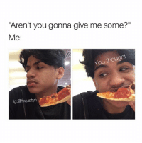 """Like let me eat my own damn food you hungry hippo 🙄 I hate when people ask me for food 💯 I will give it to you if I know you like that 😌COMMENT if you can relate (Tagg your friend) like and follow me @fwjustyn for more 🤣: """"Aren't you gonna give me some?""""  Me  You thought  kg: @fwjustyn Like let me eat my own damn food you hungry hippo 🙄 I hate when people ask me for food 💯 I will give it to you if I know you like that 😌COMMENT if you can relate (Tagg your friend) like and follow me @fwjustyn for more 🤣"""