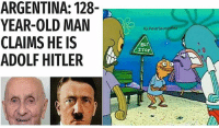 How Many Times, Memes, and Old Man: ARGENTINA: 128-  YEAR-OLD MAN  CLAIMS HE IS  ADOLF HITLER  IG: Polar SaurusRex  EU.  STOP How many times we gotta tell you old man?